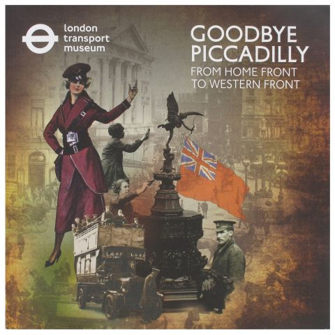 Goodbye Piccadilly - From Home Front to Western Front