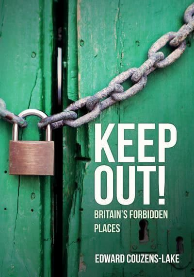 Keep Out! Britain's Forbidden Places