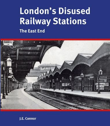 London's Disused Railway Stations - The East End